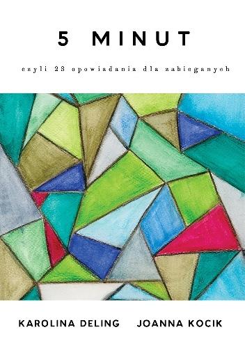 5 minut, czyli 23 opowiadania dla zabieganych - Joanna Kocik, Karolina Deling