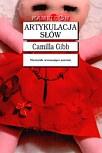 Artykulacja słów - Camilla Gibb