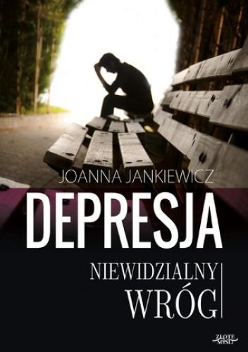 Depresja niewidzialny wróg - Joanna Jankiewicz