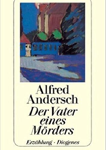 Der Vater eines Mörders. Erzählung. - Alfred Andersch