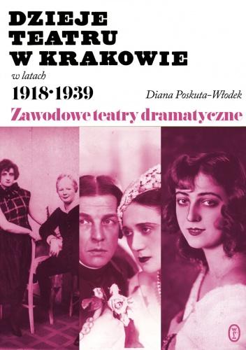Dzieje teatru w Krakowie 1918-1939 - Diana Poskuta-Włodek