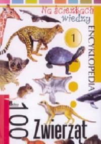 100 zwierząt. Na ścieżkach wiedzy - praca zbiorowa