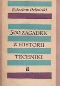 500 zagadek z historii techniki - Bolesław Orłowski