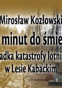 60 minut do śmierci. Zagadka katastrofy w Lesie Kabackim - Mirosław Kozłowski