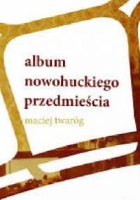 Album nowohuckiego przedmieścia - Maciej Twaróg