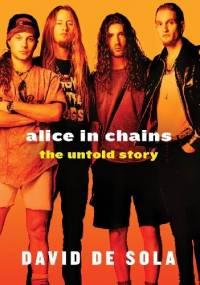 Alice in Chains: The Untold Story - David de Sola