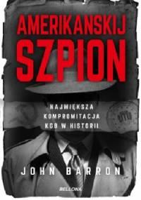 Amerikanskij szpion. Największa kompromitacja KGB - John Barron
