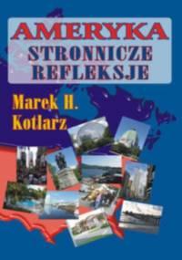 Ameryka - stronnicze refleksje - Marek H. Kotlarz