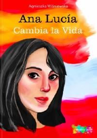 Ana Lucía Cambia la vida - Agnieszka Wiśniewska