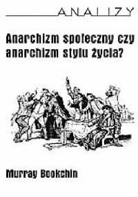 Anarchizm społeczny czy anarchizm stylu życia? - Murray Bookchin