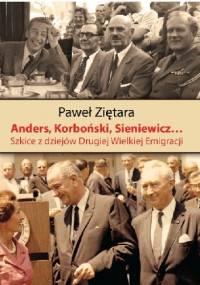 Anders, Korboński, Sieniewicz... Szkice z dziejów Drugiej Wielkiej Emigracji - Paweł Ziętara