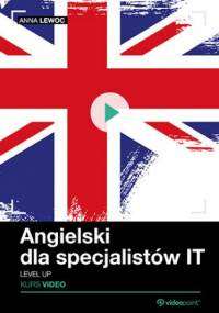 Angielski dla specjalistów IT. Kurs video. Level up - Lewoc Anna