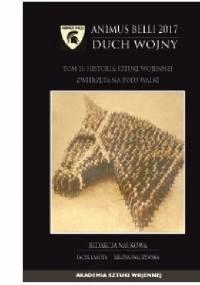 ANIMUS BELLI 2017 DUCH WOJNY. Tom II: Historia sztuki wojennej zwierzęta na polu walki - Jacek Lasota, Milena Palczewska