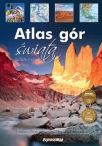 Atlas gór świata. Szczyty marzeń - praca zbiorowa