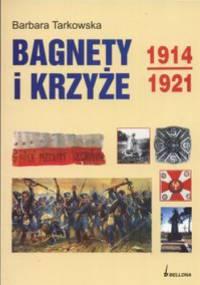 Bagnety i krzyże 1914-1921 - Barbara Tarkowska
