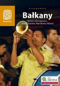 Bałkany. Bośnia i Hercegowina, Serbia, Kosowo, Macedonia, Albania. Wydanie 3 - Robert Sendek, Michał Jurecki