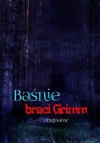 Baśnie braci Grimm. Oryginalne - Jacob Grimm, Wilhelm Grimm