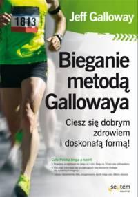 Bieganie metodą Gallowaya. Ciesz się dobrym zdrowiem i doskonałą formą! - Jeff Galloway