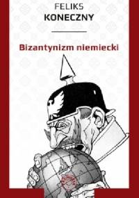 Bizantynizm niemiecki - Feliks Koneczny