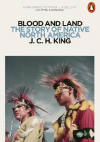 Blood and Land: The Story of Native North America - J.C.H. King