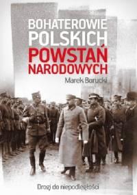 Bohaterowie polskich powstań narodowych - Marek Borucki
