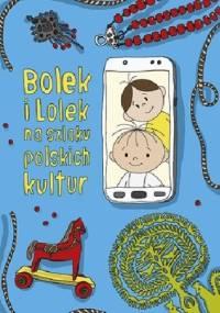 Bolek i Lolek na szlaku polskich kultur - Anna Nowacka, Dorota Majkowska-Szajer