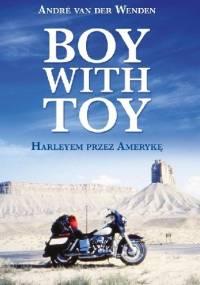 Boy with toy. Harleyem przez Amerykę - Andre van der Wenden