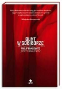 Bunt w Sobiborze. Opowieść o przetrwaniu w Polsce okupowanej przez Niemców - Philip Bialowitz, Joseph Bialowitz