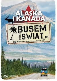 Busem Przez Świat. Alaska i Kanada - Karol Lewandowski, Aleksandra Lewandowska