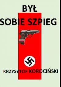 Był sobie szpieg - Krzysztof Korociński