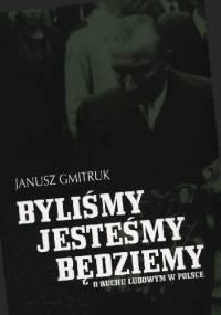 Byliśmy, jesteśmy, będziemy. O ruchu ludowym w Polsce - Janusz Gmitruk