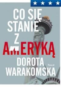 Co się stanie z Ameryką - Dorota Warakomska