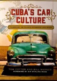 Cuba's Car Culture: Celebrating the Island's Automotive Love Affair - Tom Cotter