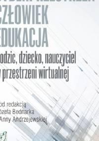 Cyberprzestrzeń - Człowiek - Edukacja. T.4: Rodzic, dziecko, nauczyciel w przestrzeni wirtualnej - Andrzejewska Anna Bednarek Józef