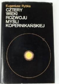Cztery wieki rozwoju myśli kopernikańskiej - Eugeniusz Rybka