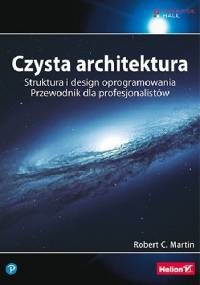 Czysta architektura. Struktura i design oprogramowania. Przewodnik dla profesjonalistów - Robert Cecil Martin