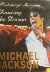 Dancing the Dream: Roztańczyć Marzenia - Michael Jackson