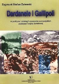 Dardanele i Gallipoli, w polityce i strategii mocarstw europejskich podczas I wojny światowej - Zygmunt Stefan Zalewski