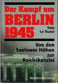 Der Kampf um Berlin 1945. Von den Seelower Höhen zur Reichskanzlei - Tony Le Tissier
