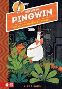 Detektyw Pingwin i Sprawa Zaginionego Skarbu - Alex T. Smith