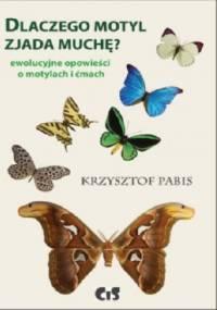 Dlaczego motyl zjada muchę. Ewolucyjne opowiadania o motylach i ćmach. - Krzysztof Pabis