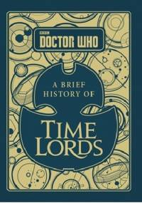 Doctor Who. A Brief History of Time Lords - Steve Tribe