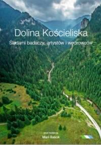 Dolina Kościeliska.Śladami badaczy, artystów i wędrowców - Maria Baścik