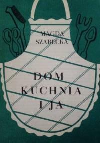 Dom, kuchnia i ja - Magda Szarecka