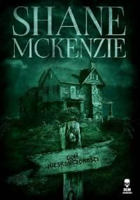Dom nieskończoności - Shane McKenzie