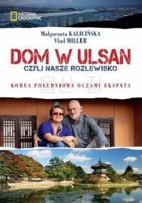 Dom w Ulsan, czyli nasze rozlewisko - Małgorzata Kalicińska, Vlad Miller