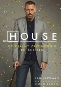Dr House. Oficjalny przewodnik po serialu - Ian Jackman