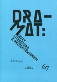 Dramat: Między literaturą a przedstawieniem - William B. Worthen