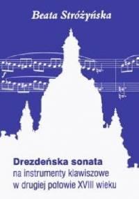 Drezdeńska sonata na instrumenty klawiszowe w drugiej połowie XVIII wieku - Beata Stróżyńska