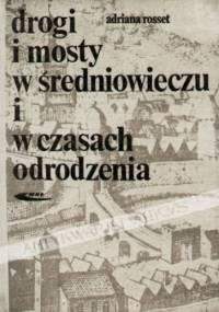 Drogi i mosty w Średniowieczu i w czasach Odrodzenia - Adriana Rosset